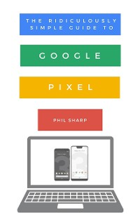 Cover The Ridiculously Simple Guide to Google Pixel
