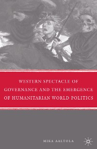 Cover Western Spectacle of Governance and the Emergence of Humanitarian World Politics