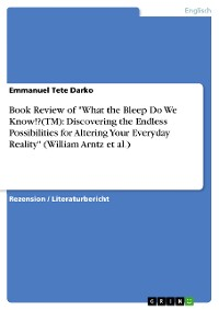 """Cover Book Review of """"What the Bleep Do We Know!?(TM): Discovering the Endless Possibilities for Altering Your Everyday Reality"""" (William Arntz et al.)"""