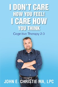 Cover I Don't Care How You Feel! I Care How You Think