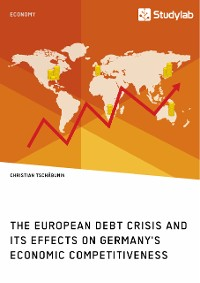 Cover The European debt crisis and its effects on Germany's economic competitiveness