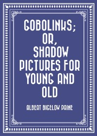 Cover Gobolinks; or, Shadow Pictures for Young and Old