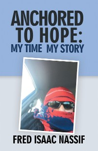 Cover Anchored to Hope: My Time My Story