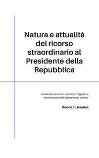 Cover Natura e attualità del ricorso straordinario al Presidente della Repubblica