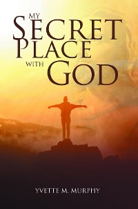 Cover My Secret Place with God