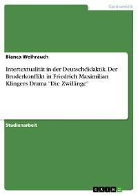 """Cover Intertextualität in der Deutschdidaktik. Der Bruderkonflikt in Friedrich Maximilian Klingers Drama """"Die Zwillinge"""""""