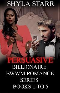 Cover Persuasive Billionaire BWWM Romance Series - Books 1 to 5