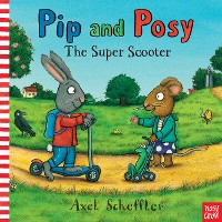 Cover Pip and Posy: The Super Scooter