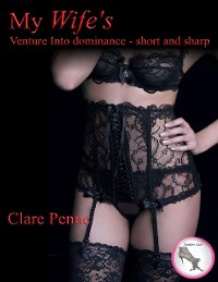 Cover My Wife's Venture Into Dominance - Short and Sharp