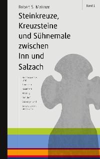 Cover Steinkreuze, Kreuzsteine und andere Sühnemale zwischen Inn und Salzach