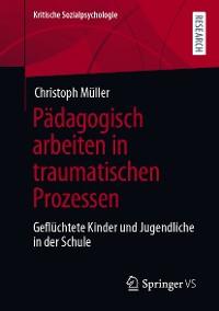 Cover Pädagogisch arbeiten in traumatischen Prozessen