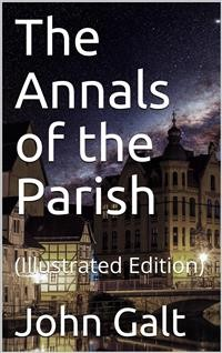 Cover The Annals of the Parish / Or, the Chronicle of Dalmailing During the Ministry of the Rev. Micah Balwhidder