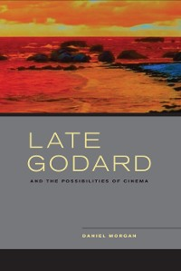 Cover Late Godard and the Possibilities of Cinema