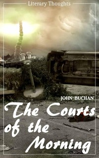 Cover The Courts of the Morning (John Buchan) (Literary Thoughts Edition)