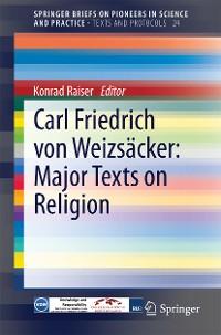 Cover Carl Friedrich von Weizsäcker: Major Texts on Religion