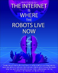 Cover The Internet is Where the Robots Live Now