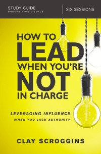 Cover How to Lead When You're Not in Charge Study Guide