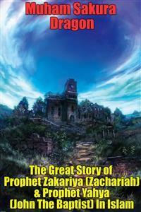 Cover The Great Story of Prophet Zakariya (Zachariah) & Prophet Yahya (John The Baptist) In Islam