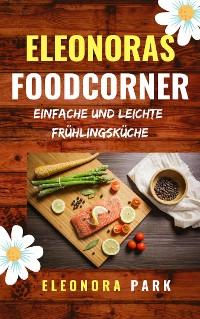 Cover Eleonoras Foodcorner - Einfache und leichte Frühlingsküche