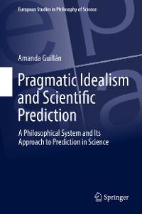 Cover Pragmatic Idealism and Scientific Prediction
