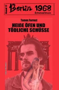 Cover Heiße Öfen und tödliche Schüsse: Berlin 1968 Kriminalroman Band 17
