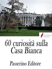 Cover 60 curiosità sulla Casa Bianca