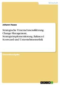 Cover Strategische Unternehmensführung. Change-Management, Strategieimplementierung, Balanced Scorecard und Unternehmensethik