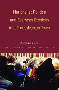 Cover Nationalist Politics and Everyday Ethnicity in a Transylvanian Town