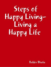 Cover Steps of Happy Living - Living a Happy Life