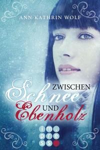 Cover Zwischen Schnee und Ebenholz (Die Märchenherz-Reihe 1)