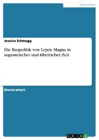 Cover Die Baupolitik von Leptis Magna in augusteischer und tiberischer Zeit