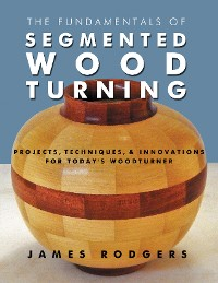 Cover The Fundamentals of Segmented Woodturning