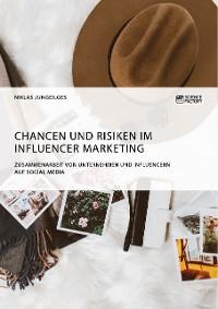 Cover Chancen und Risiken im Influencer Marketing. Zusammenarbeit von Unternehmen und Influencern auf Social Media