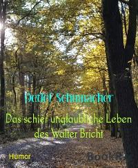Cover Das schier unglaubliche Leben des Walter Bricht