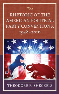 Cover The Rhetoric of the American Political Party Conventions, 1948-2016
