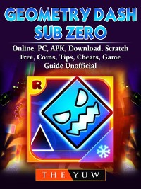 Cover Geometry Dash Sub Zero, Online, PC, APK, Download, Scratch, Free, Coins, Tips, Cheats, Game Guide Unofficial