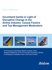 Cover Incumbent Inertia in Light of Disruptive Change in the Airline Industry: Causal Factors and Top Management Moderators