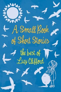 Cover A Small Book of Short Stories - The Best of Lucy Clifford