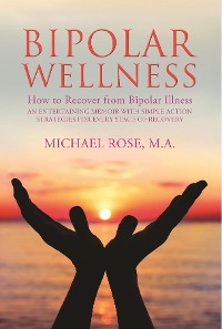 Cover BIPOLAR WELLNESS: How to Recover from Bipolar Illness