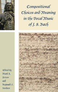 Cover Compositional Choices and Meaning in the Vocal Music of J. S. Bach