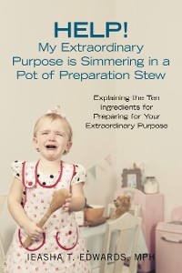 Cover Help! My Extraordinary Purpose Is Simmering in a Pot of Preparation Stew