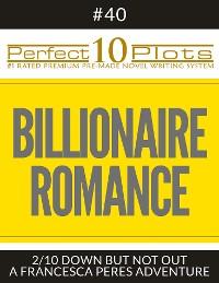 "Cover Perfect 10 Billionaire Romance Plots #40-2 ""DOWN BUT NOT OUT – A FRANCESCA PERES ADVENTURE"""