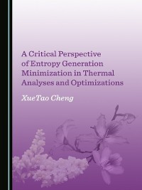 Cover A Critical Perspective of Entropy Generation Minimization in Thermal Analyses and Optimizations