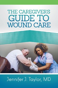 Cover A Caregiver's Guide to Wound Care