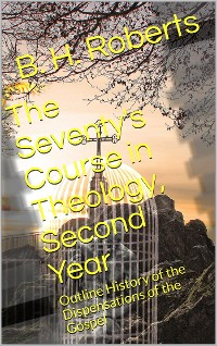 Cover The Seventy's Course in Theology (Second Year) / Outline History of the Dispensations of the Gospel