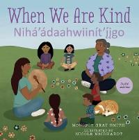 Cover When We Are Kind / Nihá'ádaahwiinít'íigo