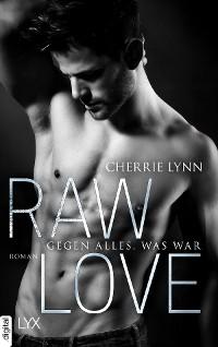 Cover Raw Love - Gegen alles, was war