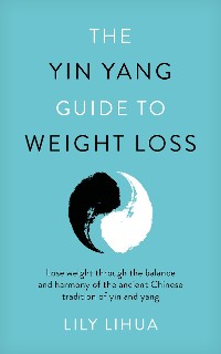 Cover The Yin Yang Guide to Weight Loss - lose weight through the balance and harmony of the ancient Chinese tradition of yin and yang