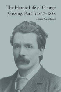 Cover Heroic Life of George Gissing, Part I