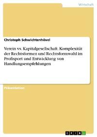 Cover Verein vs. Kapitalgesellschaft. Komplexität der Rechtsformen und Rechtsformwahl im Profisport und Entwicklung von Handlungsempfehlungen